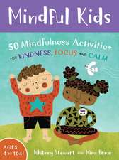 Mindful Kids: 50 Mindfulness Activities for Kindness, Focus, and Calm