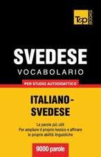 Vocabolario Italiano-Svedese Per Studio Autodidattico - 9000 Parole:  The Definitive Sourcebook