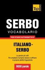 Vocabolario Italiano-Serbo Per Studio Autodidattico - 9000 Parole:  The Definitive Sourcebook