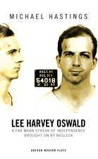 Lee Harvey Oswald: A Far Mean Streak of Independence Brought On By Negleck