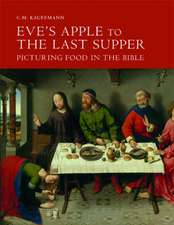 Eve`s Apple to the Last Supper – Picturing Food in the Bible