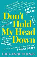Don't Hold My Head Down: One