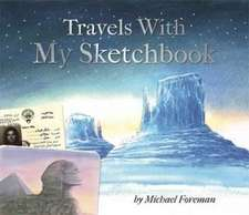 Foreman, M: Michael Foreman: Travels With My Sketchbook