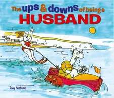 Husband, T: The Ups & Downs of Being a Husband