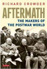 Aftermath: The Makers of the Postwar World