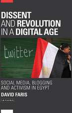 Dissent and Revolution in a Digital Age: Social Media, Blogging and Activism in Egypt