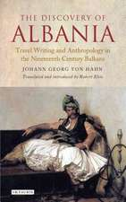 The Discovery of Albania: Travel Writing and Anthropology in the Nineteenth Century Balkans