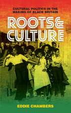 Roots & Culture: Cultural Politics in the Making of Black Britain