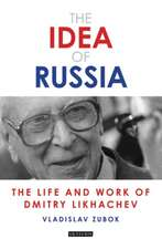 The Idea of Russia: The Life and Work of Dmitry Likhachev