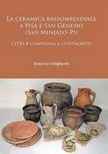 La Ceramica Bassomedievale a Pisa E San Genesio (San Miniato-Pi)