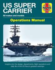 Us Super Carrier: All Makes and Models * Insights Into the Design, Departments, Flight Operations and Daily Life of the Us Navy's Greate