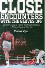 Close Encounters with the Gloves Off:  Boxing's Greats Recall the Inside Stories of Their Big Fights