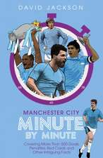 Manchester City Minute by Minute: The Citizens' Most Historic Moments