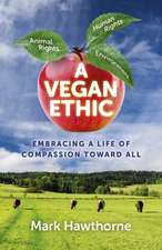 Vegan Ethic, A – Embracing a Life of Compassion Toward All