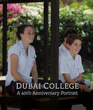 Dubai College: A 40th Anniversary Portrait