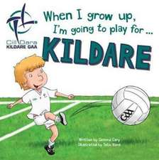 When I Grow Up, I'm Going to Play for Kildare