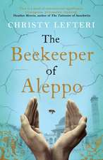 Lefteri, C: Beekeeper of Aleppo