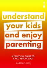 A Practical Guide to Child Psychology: Understand Your Kids and Enjoy Parenting