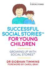 Successful Social Stories(tm) for Young Children:  Growing Up with Social Stories(tm)