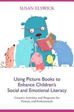 Using Picture Books to Enhance Children's Social and Emotional Literacy: Creative Activities and Programs for Parents and Professionals