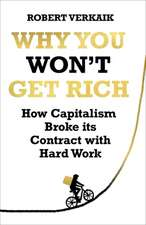 Why You Won't Get Rich: How Capitalism Broke Its Contract with Hard Work