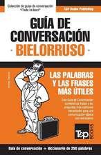 Guia de Conversacion Espanol-Bielorruso y Mini Diccionario de 250 Palabras