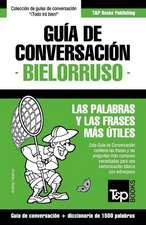 Guia de Conversacion Espanol-Bielorruso y Diccionario Conciso de 1500 Palabras