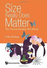 Durkan, C: Size Really Does Matter: The Nanotechnology Revol