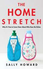 The Home Stretch: Why It's Time to Come Clean about Who Does the Dishes