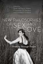 New Philosophies of Love and Sex: Thinking Through Desire