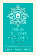 There Is Light & Only Light: Teachings to Illuminate Your Inner Journey