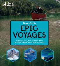 Bear Grylls Epic Adventures Series - Epic Voyages