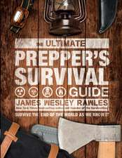 Wesley Rawles, J: The Ultimate Prepper's Survival Guide