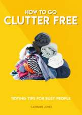 HOW TO GO CLUTTER FREE