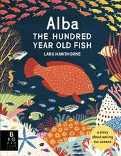 Hawthorne, L: Alba the Hundred Year Old Fish