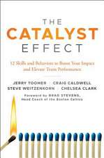 The Catalyst Effect: 12 Skills and Behaviors to Boost Your Impact and Elevate Team Performance