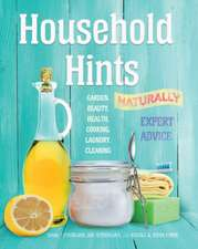 Household Hints, Naturally: Garden, Beauty, Health, Cooking, Laundry, Cleaning