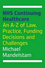 Nhs Continuing Healthcare: An A-Z of Law, Practice, Funding Decisions and Challenges