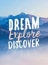 Dream. Explore. Discover.: Inspiring Quotes to Spark Your Wanderlust