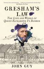 Gresham's Law: The Life and World of Queen Elizabeth I's Banker