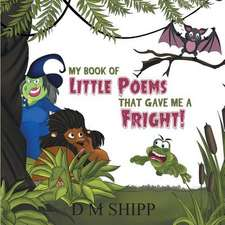 My Book of Little Poems That Gave Me a Fright!