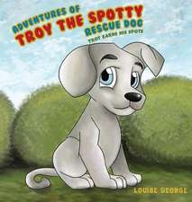Adventures of Troy the Spotty Rescue Dog - Troy Earns His Spots