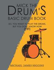 MICK THE DRUMS BASIC DRUM BOOK