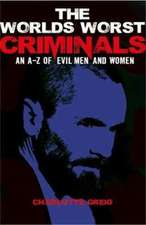 Worlds Worst Criminals: an A-Z of Evil Men and Women