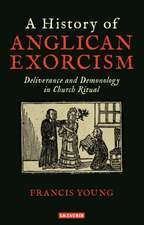 A History of Anglican Exorcism: Deliverance and Demonology in Church Ritual