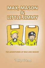Max, Mason and Little Jimmy
