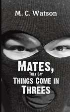 Mates, They Say Things Come in Threes