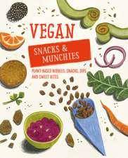 Vegan Snacks & Munchies: Plant-based nibbles, snacks, dips and sweet bites