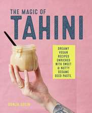 The Magic of Tahini: Dreamy vegan recipes enriched with sweet & nutty sesame seed paste