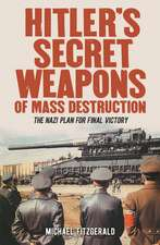 Hitler's Secret Weapons of Mass Destruction: The Nazi Plan for Final Victory